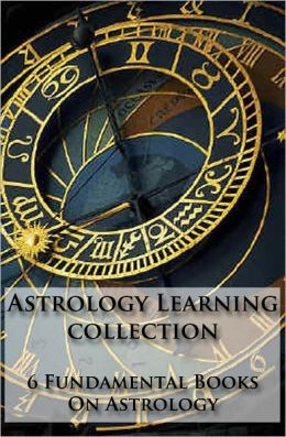 Astrology Learning Collection: 6 Fundamental Books On Astrology