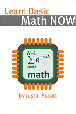 Learn Basic Math NOW: Math for the Person Who Has Never Understood Math!