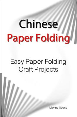 Chinese Paper Folding: Easy Paper Folding Craft Projects