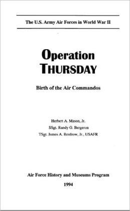 Operation THURSDAY : Birth of the Air Commandos
