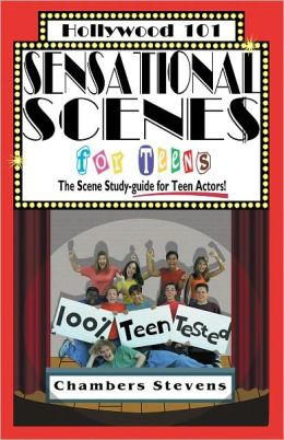 Sensational Scenes for Teens: The Scene-study guide for Teen Actors!