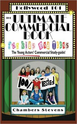 The Ulitimate Commercial Book for Kids and Teens: The Young Actor's Commercial Study-guide!