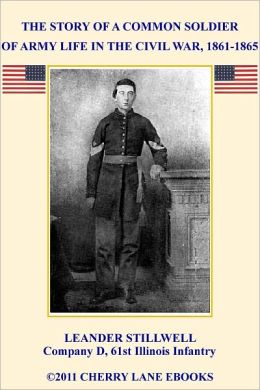 The Story of a Common Soldier of Army Life in the Civil War, 1861-1865 [Illustrated]