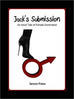 Jack's Submission: An Adult Tale of Female Domination