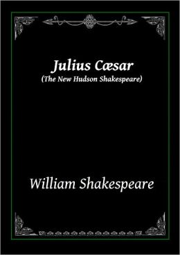 Julius Caesar: The New Hudson Shakespeare