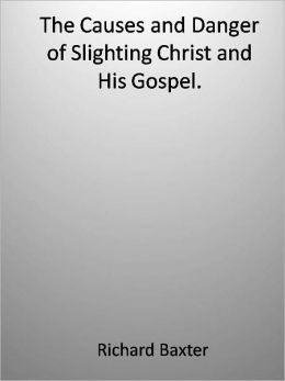 The Causes and Danger of Slighting Christ and His Gospel.