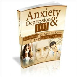 Anxiety And Depression 101 - Everything You Need To Know To Help Reduce The Blues (Well-formatted Edition)