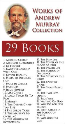 Works of Andrew Murray Collection - *29 BOOKS* Includes: Absolute Surrender, The Master's Indwelling, Divine Healing, The Two Covenants, The Secret of the Cross, The School of Obedience, The Deeper Christian Life, The Power of the Blood of Jesus and MORE!