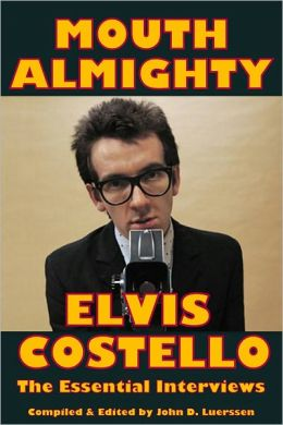 MOUTH ALMIGHTY: Elvis Costello - The Essential Interviews