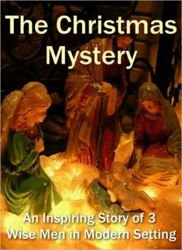 The Christmas Mystery - An Inspiring Story of 3 Wise Men in Modern Setting