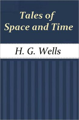 Tales of Space and Time by Wells