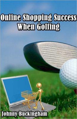 Online Shopping Success When Golfing