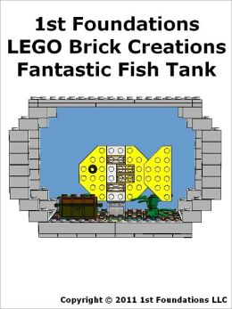 1st Foundations LEGO Brick Creations - Instructions for Fantastic Fish Tank