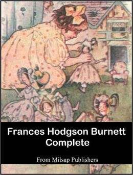 Frances Hodgson Burnett Complete (Nook Edition, includes The Secret Garden)