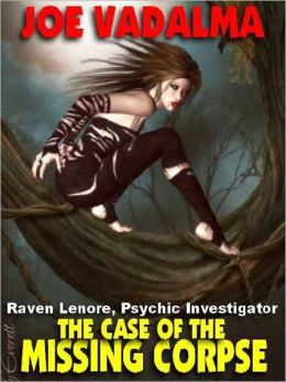 The Case of the Missing Corpse [Raven Lenore, Psychic Investigator #2]