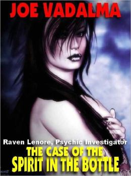 THE CASE OF THE SPIRIT IN THE BOTTLE [Raven Lenore, Psychic Investigator #1]