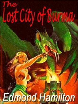 THE LOST CITY OF BURMA: NEVER-REPRINTED 1942 FANTASTIC ADVENTURES PULP CLASSIC