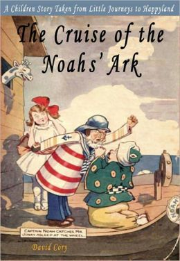 The Cruise of the Noah's Ark: A Children Story Taken From Little Journeys to Happyland