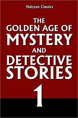 The Golden Age of Mystery and Detective Stories Vol. 1