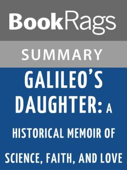 Galileo's Daughter: A Historical Memoir of Science, Faith, and Love by Dava Sobel l Summary & Study Guide