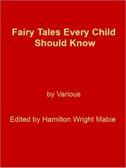 Fairy Tales Every Child Should Know [NOOK eBook classics with optimized navigation]