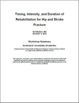Timing, Intensity, and Duration of Rehabilitation for Hip Fracture and Stroke Workshop Summary