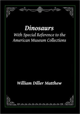 Dinosaurs: With Special Reference to the American Museum Collections