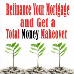 Refinance Your Mortgage and Get a Total Money Makeover