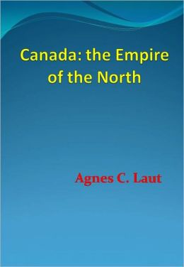 Canada: the Empire of the North - New Century Edition with DirectLink Technology