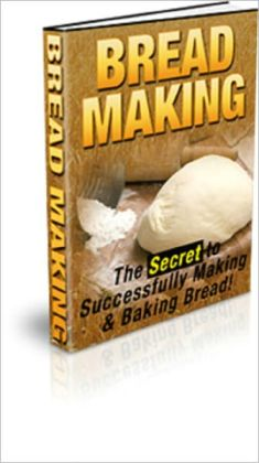 Bread Making: The Secret to Successfully Making & Baking Bread