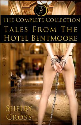 Tales from the Hotel Bentmoore: The Complete Collection [BDSM/Erotica]