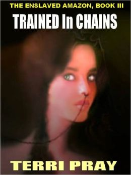 Trained in Chains [The Enslaved Amazon, Book 3]