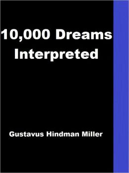 10,000 Dreams Interpreted by Gustavus Miller