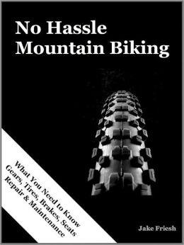 No Hassle Mountain Biking - UPDATED (Gears, Tires, Brakes, Seats Repair & Maintenance)