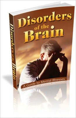 Disorders of the Brain: A Guide to Mental Illness