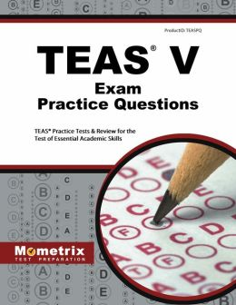 TEAS Exam Practice Questions (First Set): TEAS Practice Test & Review for the Test of Essential Academic Skills