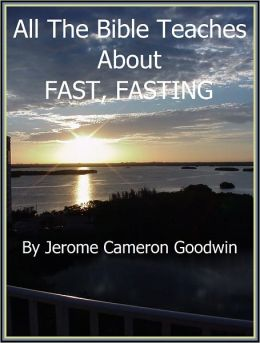 FAST, FASTING - All The Bible Teaches About