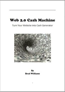 Web 2.0 Cash Machine: Turn Your Website into Cash Generator