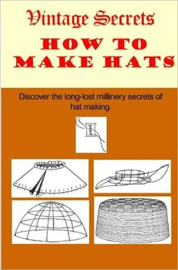 MAKE YOUR OWN HATS, Vintage 1921 Millinery Instruction & Pattern Book..Make Flowers.