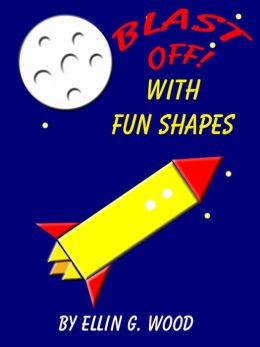 Blast Off! With Fun Shapes (A Learn Your Shapes Children's Picture Book)