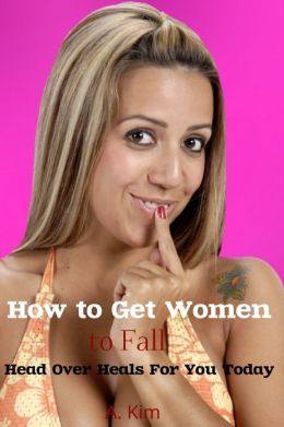 How to Get Women to Fall Head Over Heels for You Today!