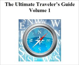 The Ultimate Traveler's Guide: Volume 1
