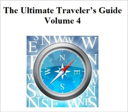 The Ultimate Traveler's Guide: Volume 4
