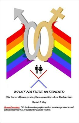 What Nature Intended: (Six Factors Demonstrating Homosexuality to be a Dysfunction)