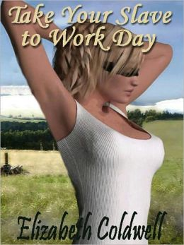 TAKE YOUR SLAVE TO WORK DAY & Other Tales of Discipline and Restraint