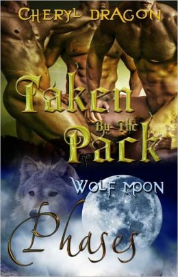 Taken By the Pack [Phases Wolf Moon Male/Male Multiple Partner Shape-shifter Romance]