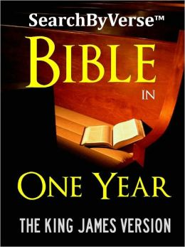 THE BIBLE IN ONE YEAR: The SearchByVerse(TM) DAILY READING HOLY BIBLE FOR NOOK - The Bestselling Fully Searchable Authorized Daily Reading Edition of the King James Bible (With Nook SearchByVerse Technology) Best Selling Bible of All Time THE COMPLETE KJV