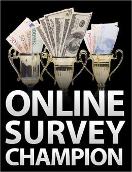 Online Survey Champion : The System That Shows How YOU Can Make a Full-Time Income just by Sharing Your Opinion - One of the easiest ways to make money online is by filling out surveys