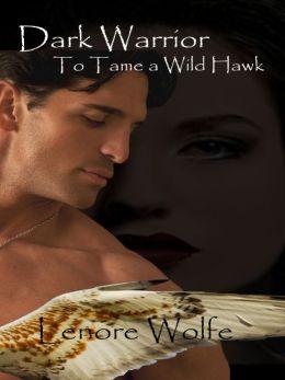 Dark Warrior: To Tame a Wild Hawk (Dark Cloth, Book One)