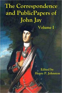 The Correspondence and Public Papers of John Jay